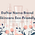 "Yakin Skincare-mu Eco-Friendly? Ini Daftar Nama Brand Skincare Lokal dan Non-Lokal yang ""Eco-Friendly""    |    Bintang Mahayana"