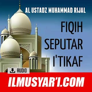 Fiqih Seputar I'tikaf - Ustadz Muhammad Rijal
