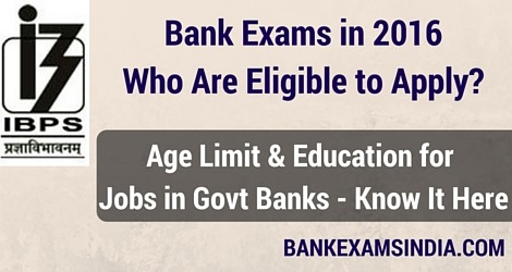 Who are eligibile for IBPS bank exams in india,Upcoming Bank Exams Eligibility Conditions 2016,Bank PO Eligible,Bank Clerk Eligible Conditions,IBPS SO Eligible Conditions