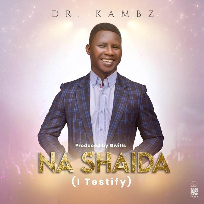 [Music] Dr Kambs - Na Shaida ( I testify)