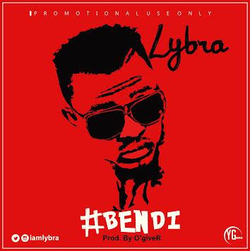 MUSIC: Lybra @iamLybra - BENDI (Produced By O'giveR)