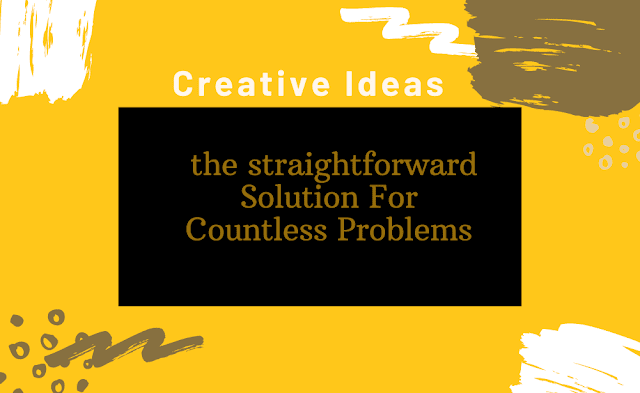 Creative Ideas - the straightforward Solution For Countless Problems