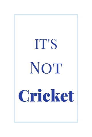 It's Not Cricket!