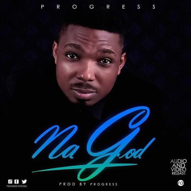 [DOWNLOAD] Mp3 + VIDEO: Progress - Na God ( Prod. by Progress )   @Progresseffiong, @Premium9ja