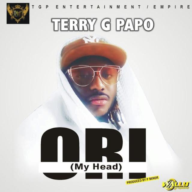 [Music] Terry G – Ori (My Head) | @TerryGZuz