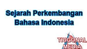 Sejarah Perkembangan Bahasa Indonesia Trigonal Media
