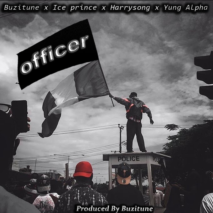 Yung Alpha x Ice Prince x Harrysong – Officer (Prod. by Buzitune)