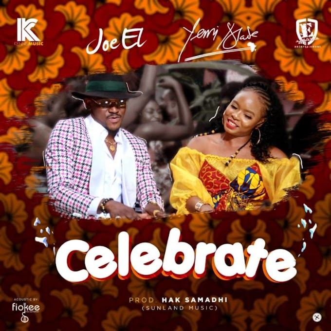 Joe EL- Celebrate ft. Yemi Alade [New Music]