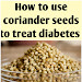 How to use coriander seeds to treat diabetes