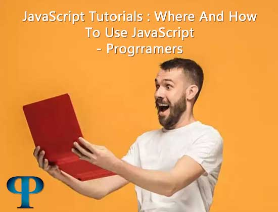 JavaScript Tutorials : Where And How To Use JavaScript - Progrramers