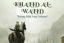 Hikmah Pemecatan Panglima Perang Khalid bin Walid  Tanpa Kesalahan Diperbuatnya