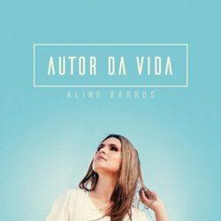 Aline Barros – Autor da Vida download grátis