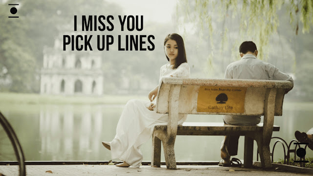 MISSING YOU MORE THEN PICK UP LINES