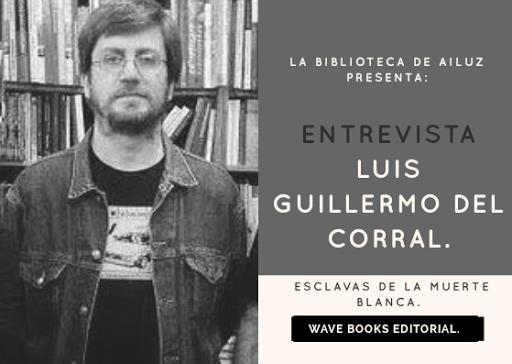 Entrevistando a Luis Guillermo del Corral.