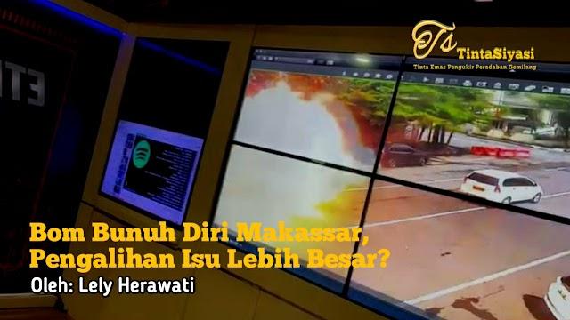 Bom Bunuh Diri Makassar, Pengalihan Isu Lebih Besar?