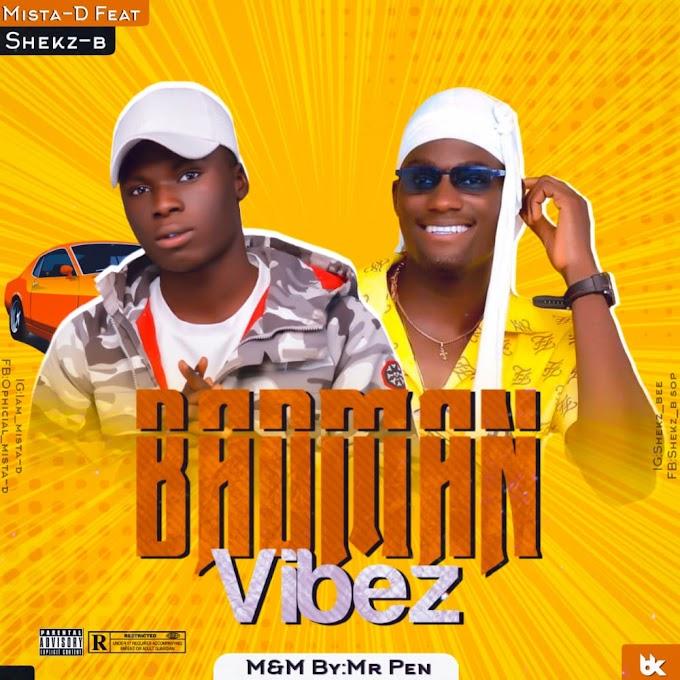 Download music - Badman Vibez by Mista D ft Shekz Bee