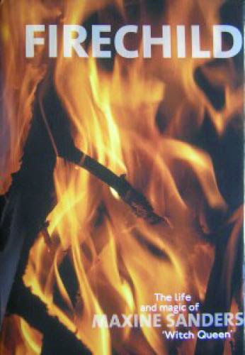 Firechild The Life Of Maxine Sanders Witch Queen