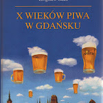 """Zbigniew Gach """"X wieków piwa w Gdańsku"""", L&L, Gdańsk 2007.jpg"""