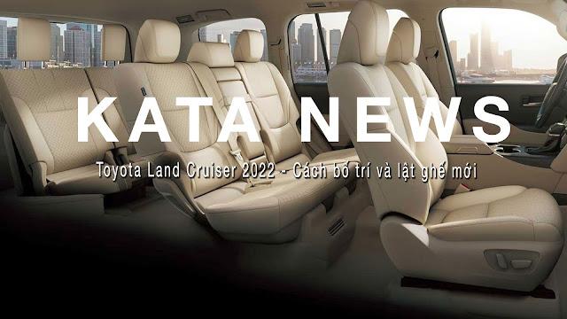 Land Cruiser 2022 bố trí và sắp xếp ghế mới