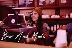 Untuk Anak Muda: Bisnislah Dari Yang Paling Sederhana dan Enak Dijalankan