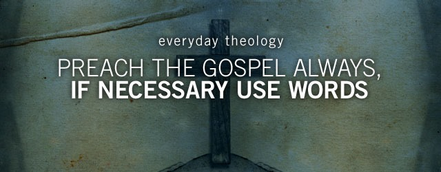 [preach-the-gospel-at-all-times-and-when-necessary-use-words-5%5B3%5D]