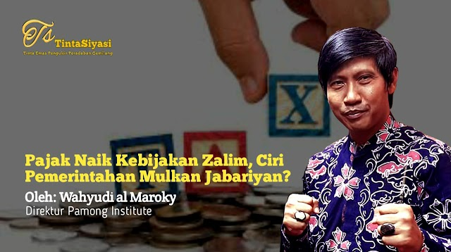 Pajak Naik Kebijakan Zalim, Ciri Pemerintahan Mulkan Jabariyan?