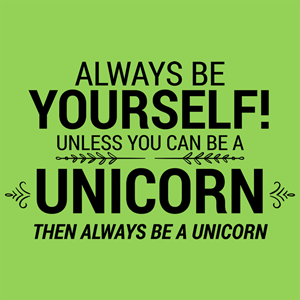 always_be_yourself_unless_you_can_be_a_unicorn_1024x1024