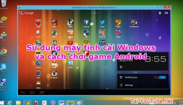 Sử dụng máy tính cài Windows và cách chơi game Android