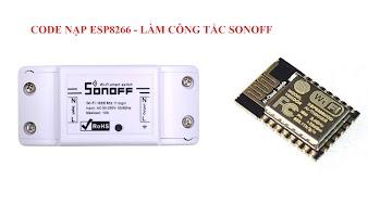 Chia sẻ Firmware Công tắc Sonoff 1 kênh - Nạp ESP8266