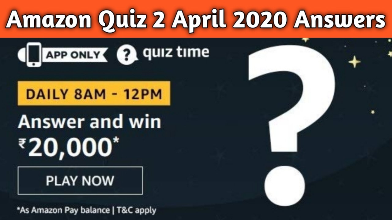 Amazon Quiz 2 April 2020 Answers - Win ₹20,000