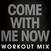 Come with Me Now (Workout Mix)