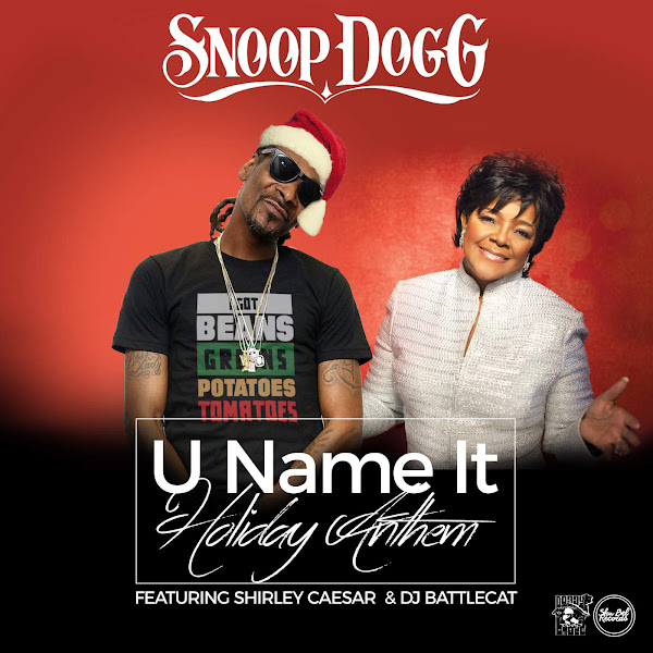 U Name It Holiday Anthem – Snoop Dogg feat. Shirley Caesar & DJ Battlecat