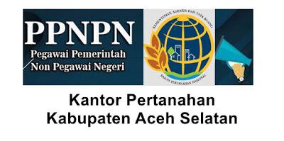 Lowongan Kerja Aceh Selatan: Rekrutmen Pegawai Pemerintah Non Pegawai Negeri (PPNPN) Kementrian ATR/ BPN