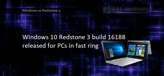 Windows 10 Redstone 3 build 16188 released for PCs in fast ring (www.kunal-chowdhury.com)