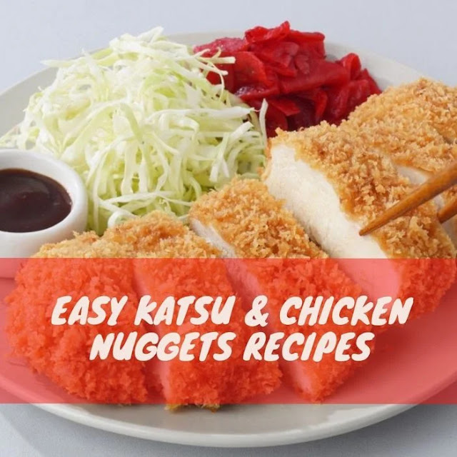 Fancy yet easy katsu and chicken nuggets recipes