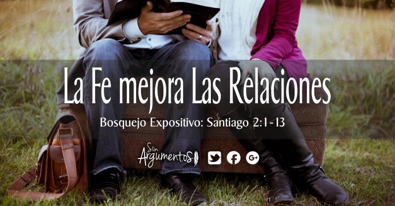 La fe MEJORA LAS RELACIONES. Santiago 2.1-13