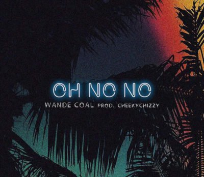 MUSIC: Wande Coal: Oh No No
