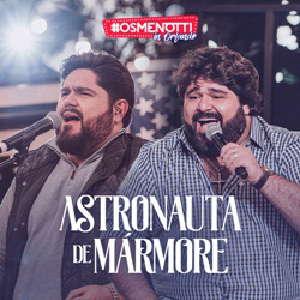 César Menotti e Fabiano - Astronauta de Mármore (Ao Vivo)