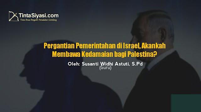 Pergantian Pemerintahan di Israel, Akankah Membawa Kedamaian bagi Palestina?