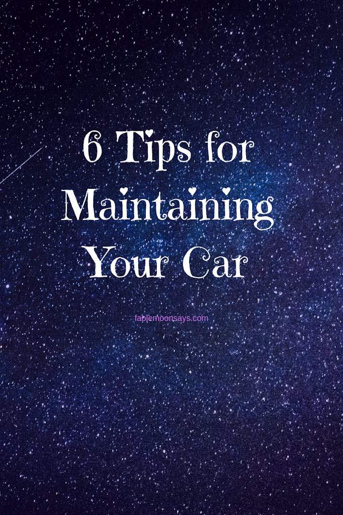 6 Tips For Maintaining Your Car