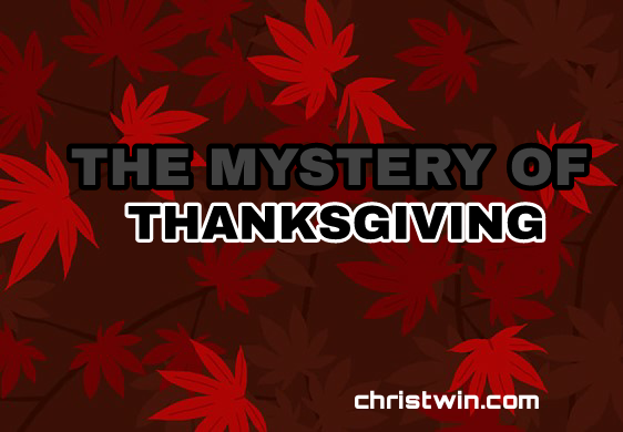 THE MYSTERY OF THANKS GIVING - WHY MUST WE THANK GOD ptii