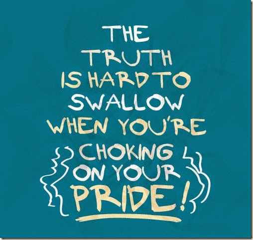 the-truth-is-hard-to-swallow-when-youre-choking-on-your-pride