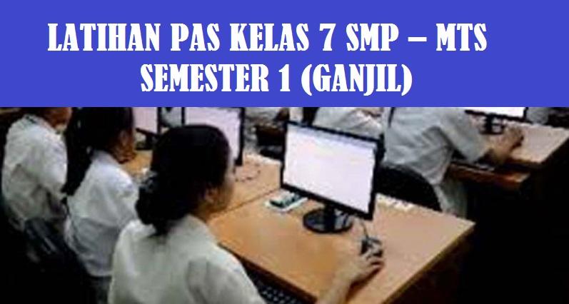 Latihan Soal PAS Kelas 7 SMP – MTS  Semester 1 (Ganjil) Tahun Pelajaran 2020/2021