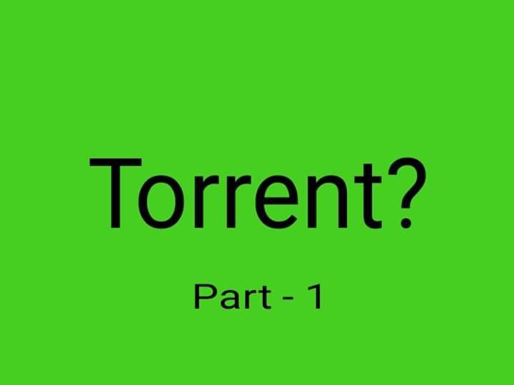 Torrent কি?  কিভাবে কাজ করে? চলুন জেনে নেই  (পর্ব ১)