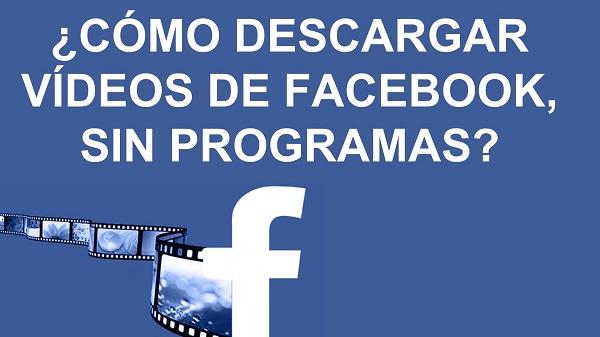 Descargar Vídeos de Facebook sin usar Programas