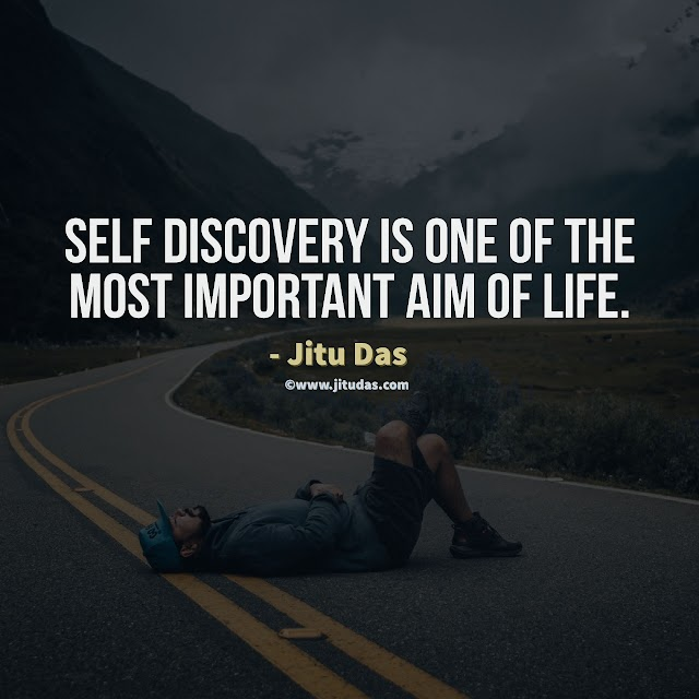 Self discovery is one if the most important aim of life quote by Jitu Das quotes 2018