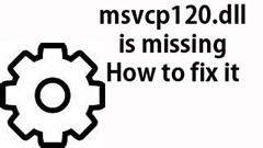msvcp120-dll is missing how to fix it