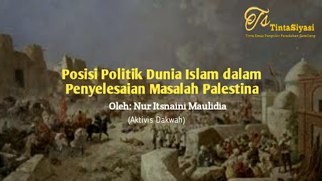 Posisi Politik Dunia Islam dalam Penyelesaian Masalah Palestina