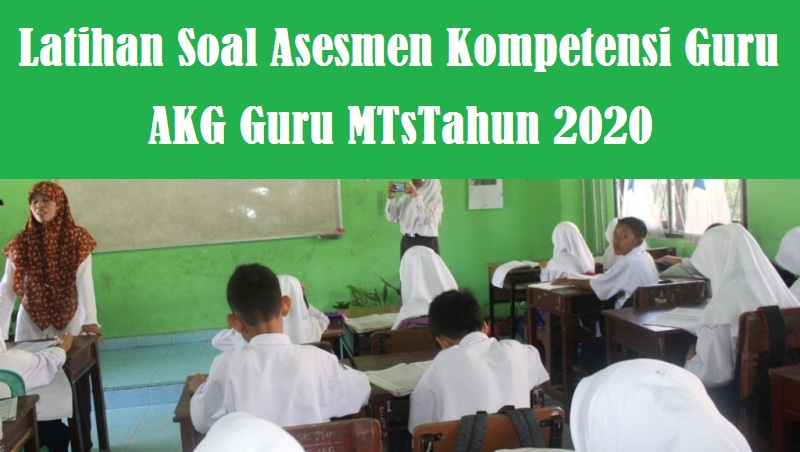 Latihan Soal Asesmen Kompetensi Guru AKG Guru MTs Tahun 2020 dan Pembahasan