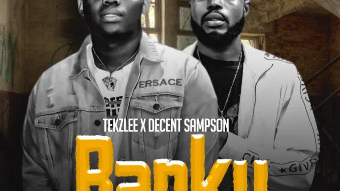 AUDIO + VIDEO: Tekzlee Ft. Decent Sampson – Banku | @tekzlee2 @decent_sampson